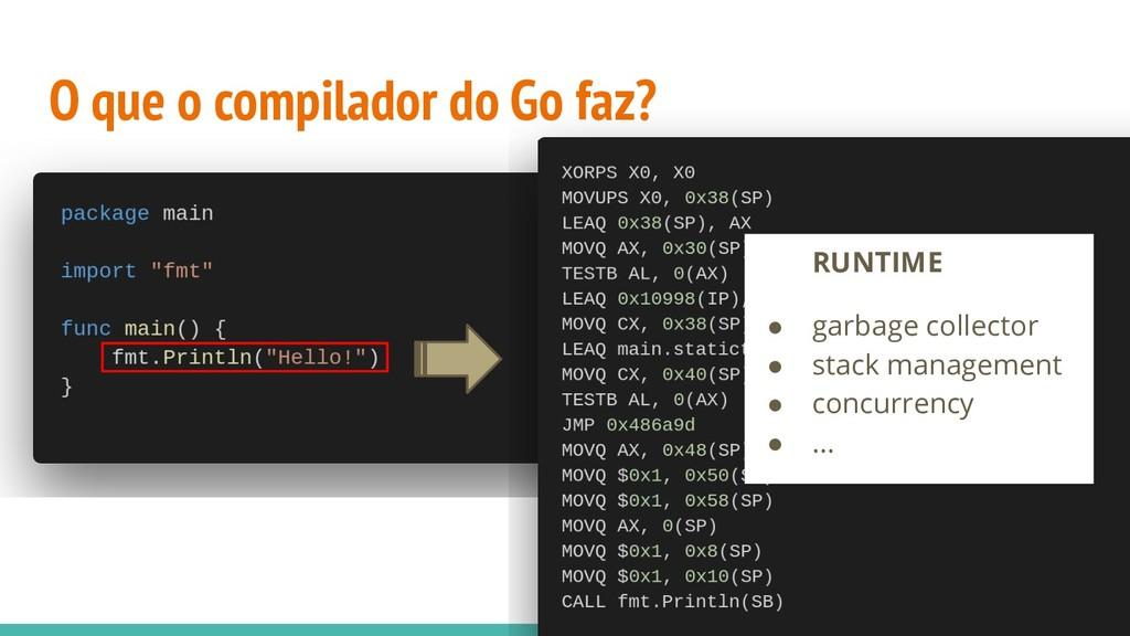 O que o compilador do Go faz? RUNTIME ● garbage...