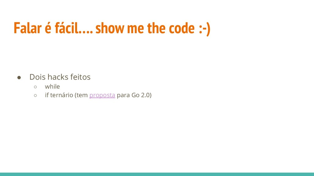 Falar é fácil…. show me the code :-) ● Dois hac...