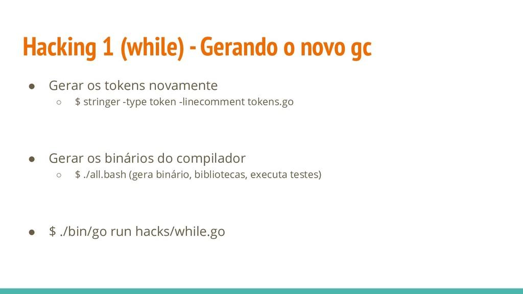 Hacking 1 (while) - Gerando o novo gc ● Gerar o...