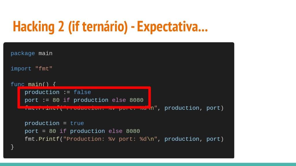 Hacking 2 (if ternário) - Expectativa...