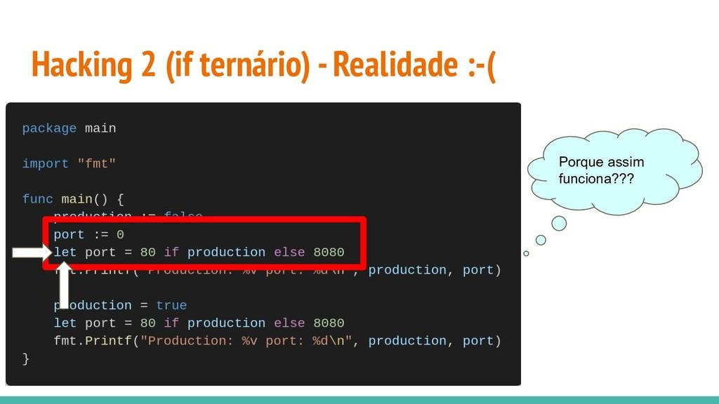 Hacking 2 (if ternário) - Realidade :-( Porque ...