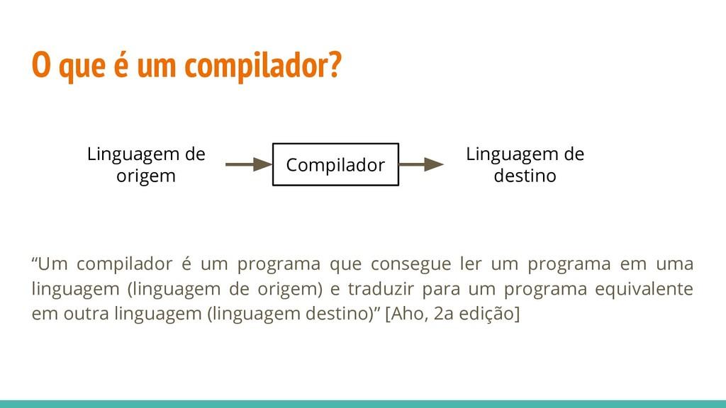 """O que é um compilador? """"Um compilador é um prog..."""
