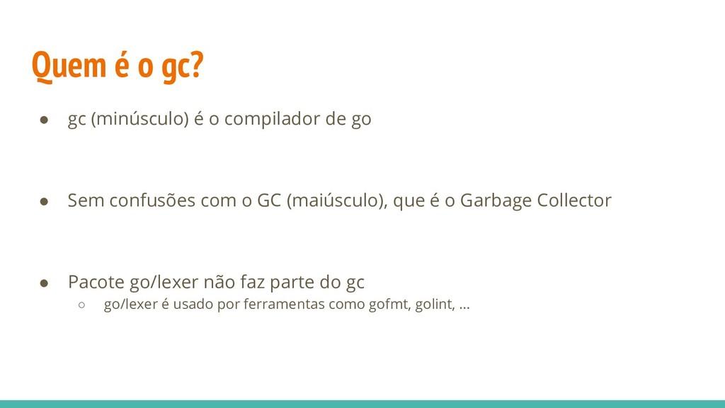 Quem é o gc? ● gc (minúsculo) é o compilador de...