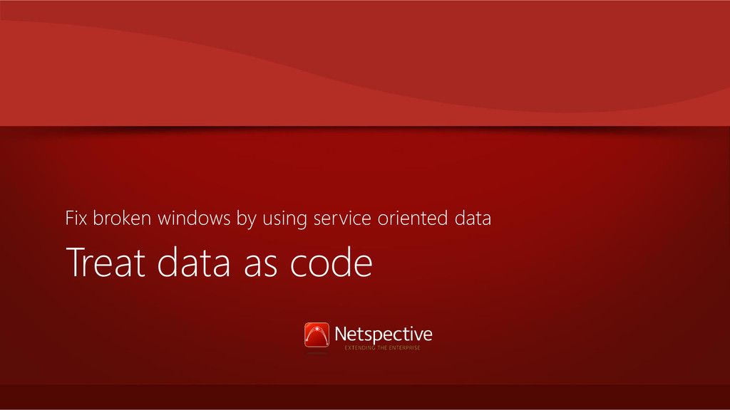 Treat data as code Fix broken windows by using ...