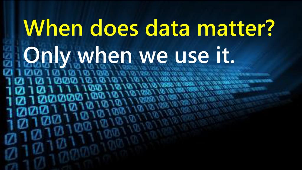 www.netspective.com 4 When does data matter? On...