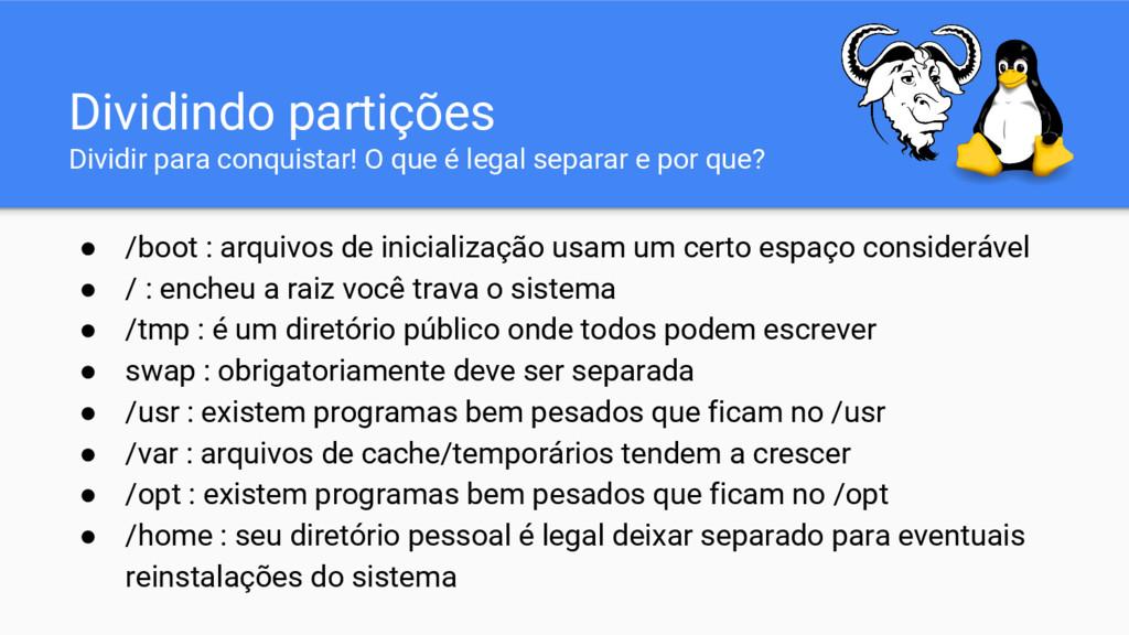 ● /boot : arquivos de inicialização usam um cer...