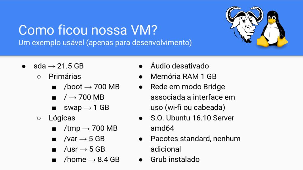 ● sda → 21.5 GB ○ Primárias ■ /boot → 700 MB ■ ...