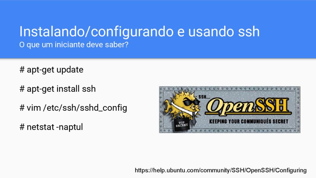 Instalando/configurando e usando ssh O que um i...