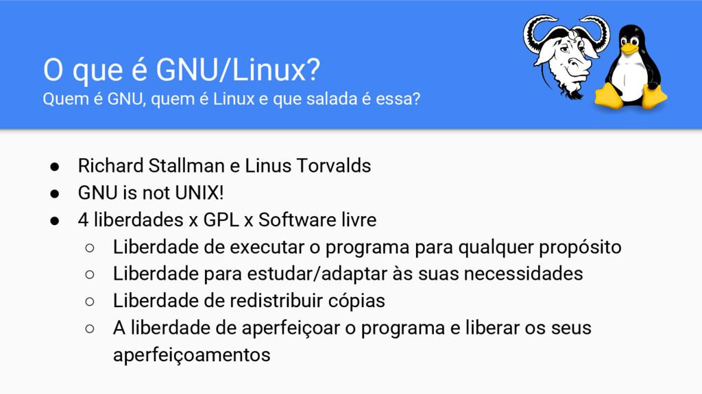 ● Richard Stallman e Linus Torvalds ● GNU is no...