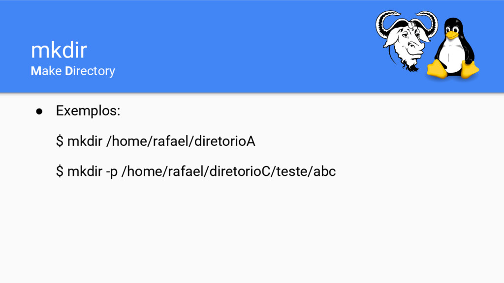 mkdir Make Directory ● Exemplos: $ mkdir /home/...