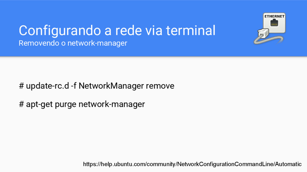 Configurando a rede via terminal Removendo o ne...