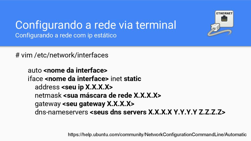 Configurando a rede via terminal Configurando a...