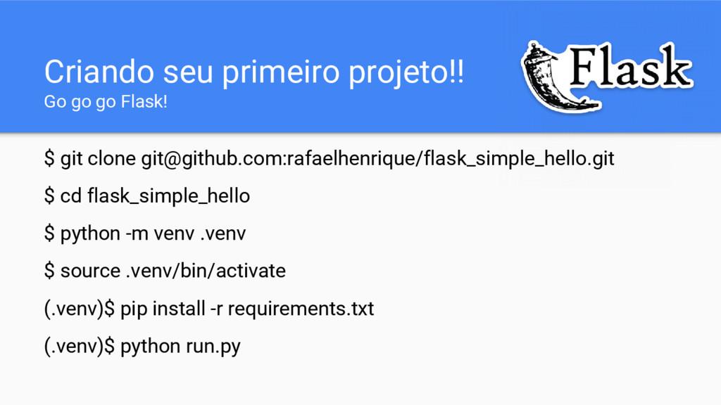 Criando seu primeiro projeto!! Go go go Flask! ...