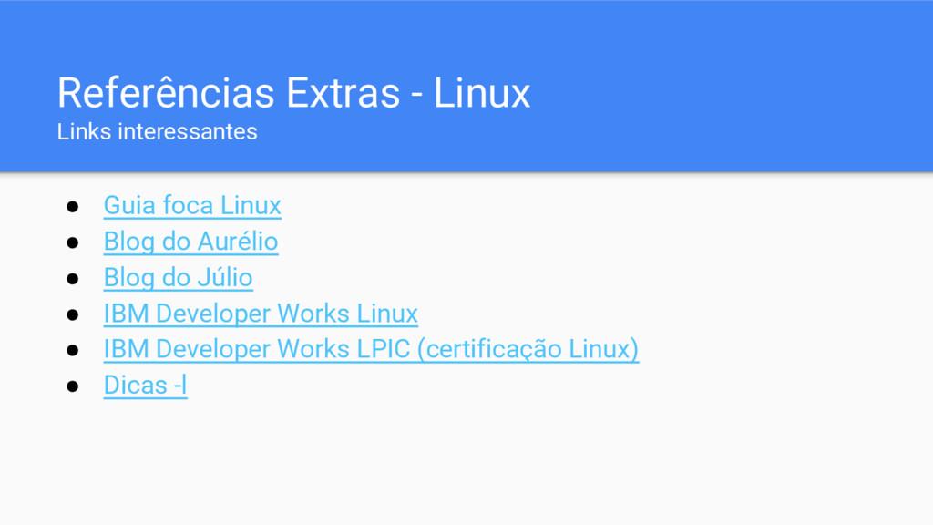 ● Guia foca Linux ● Blog do Aurélio ● Blog do J...