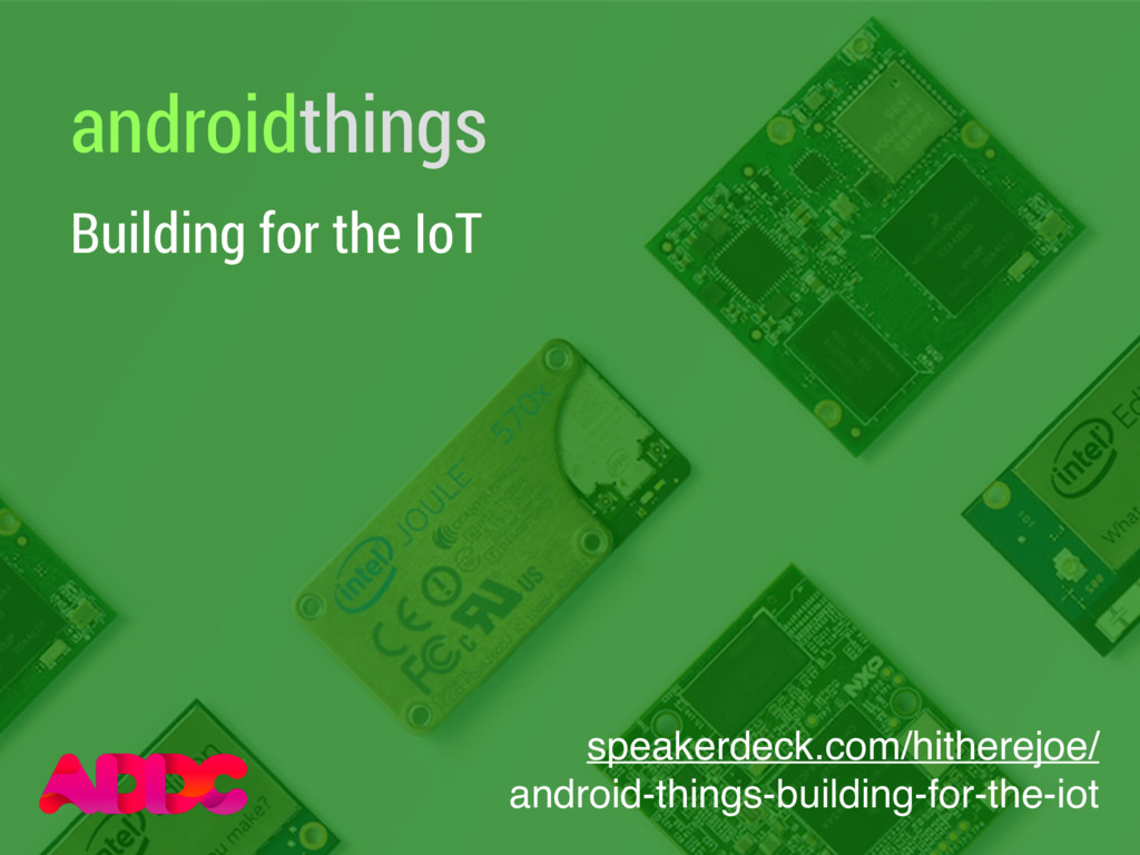 androidthings Building for the IoT speakerdeck....
