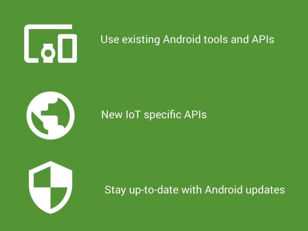 Use existing Android tools and APIs New IoT spe...