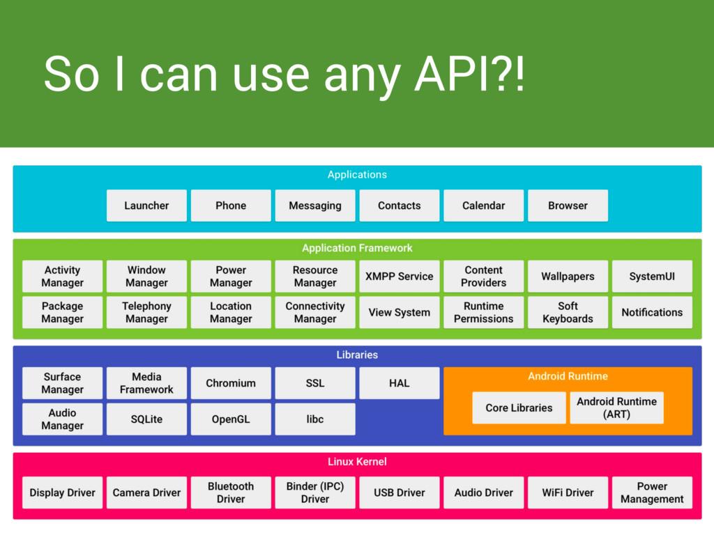 So I can use any API?!