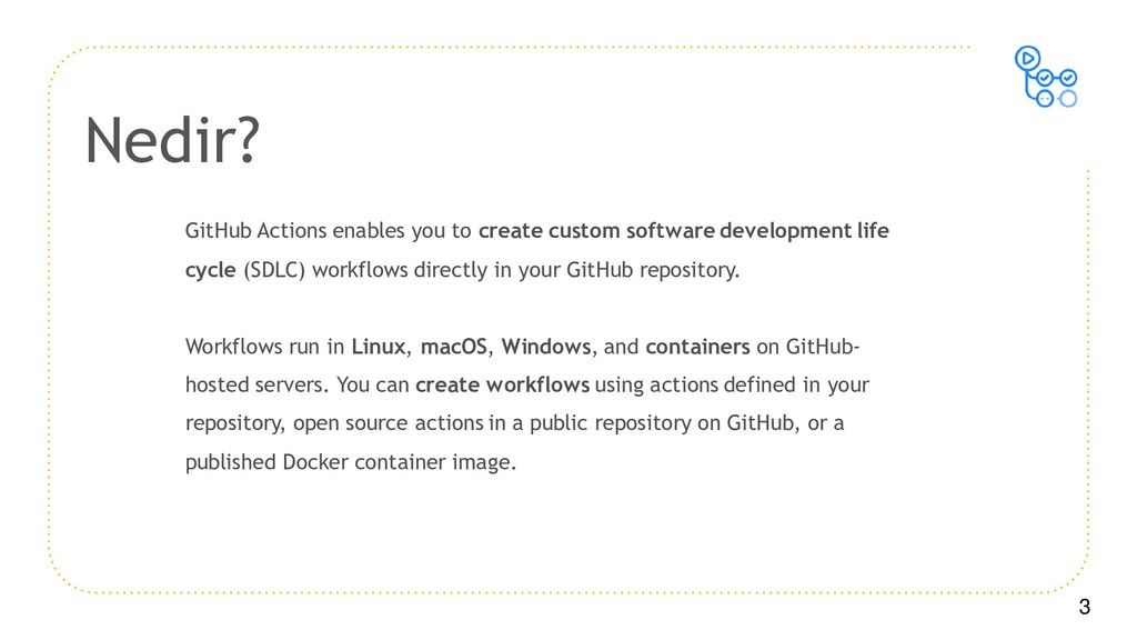3 GitHub Actions enables you to create custom s...
