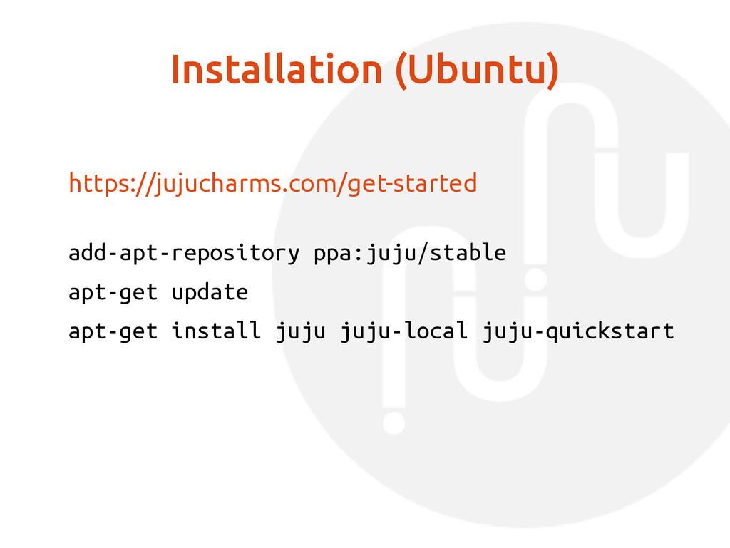 Installation (Ubuntu) https://jujucharms.com/ge...