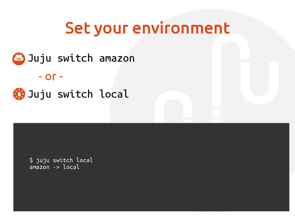 Set your environment Juju switch amazon - or - ...