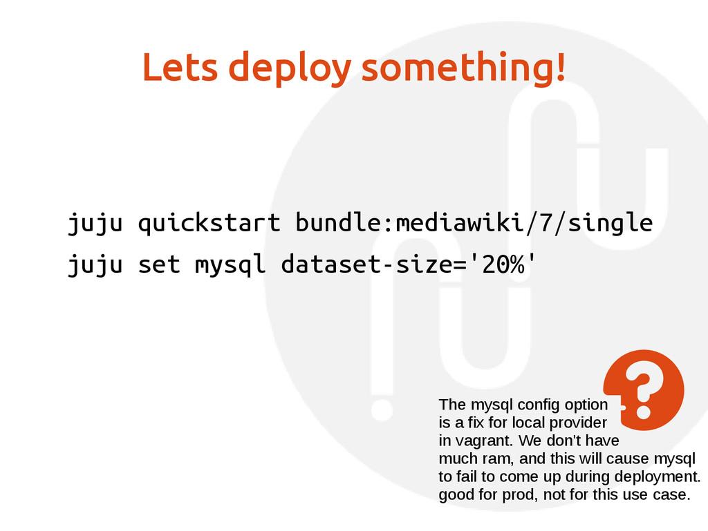Lets deploy something! juju quickstart bundle:m...