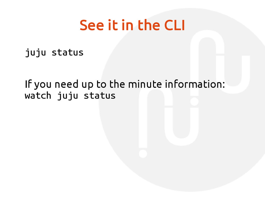 See it in the CLI juju status If you need up to...