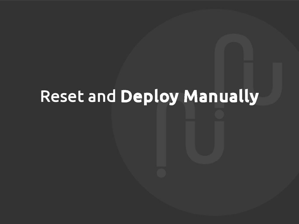 Reset and Deploy Manually
