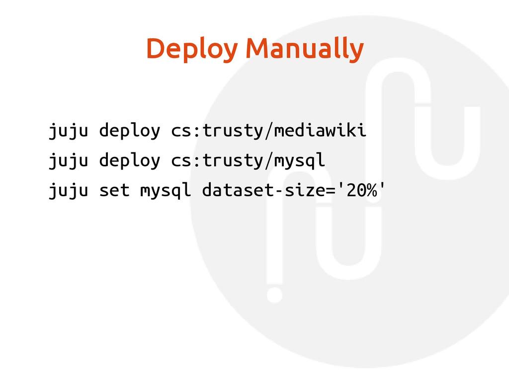 Deploy Manually juju deploy cs:trusty/mediawiki...