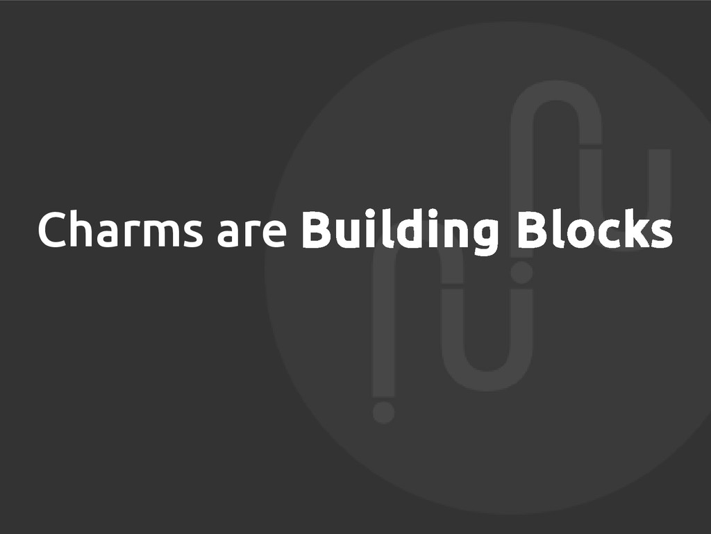 Charms are Building Blocks
