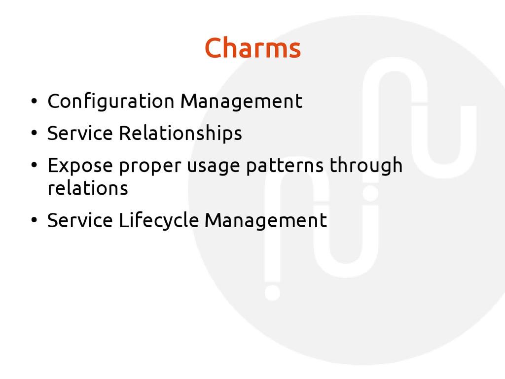 Charms ● Configuration Management ● Service Rel...