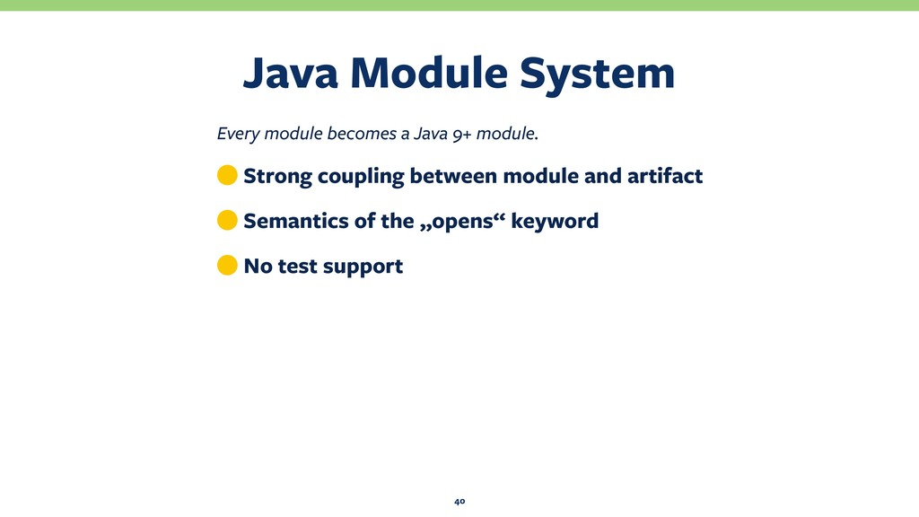 Java Module System 40 Every module becomes a Ja...