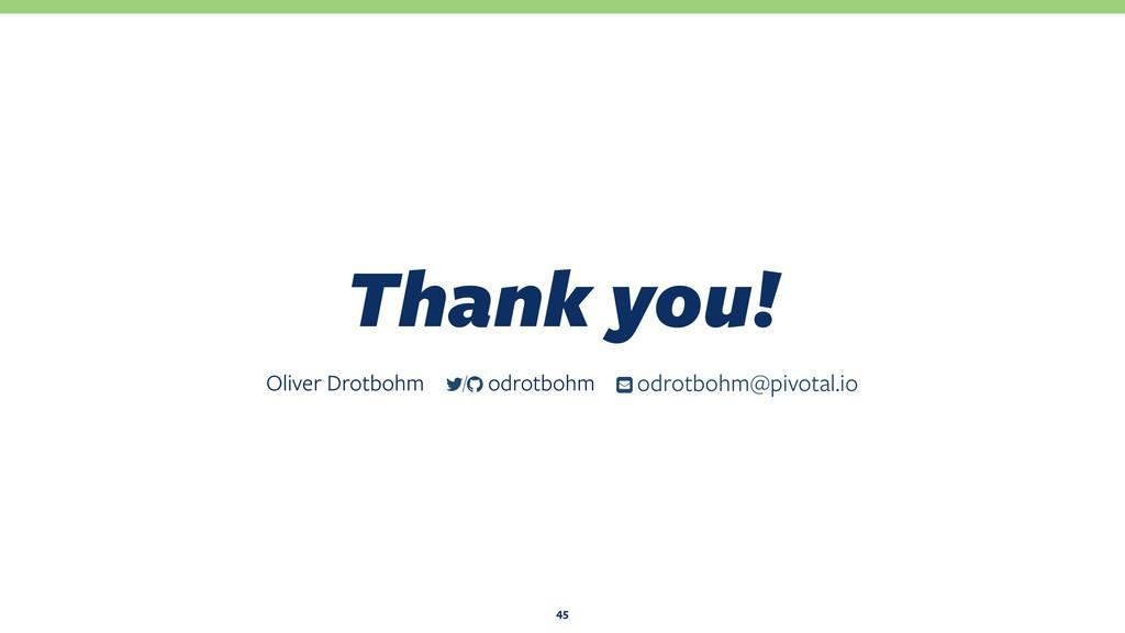 Thank you! 45 Oliver Drotbohm ƀ odrotbohm@pivot...