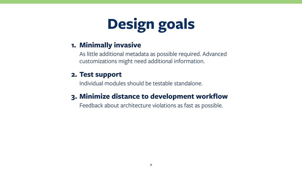 Design goals 7 1. Minimally invasive As little ...