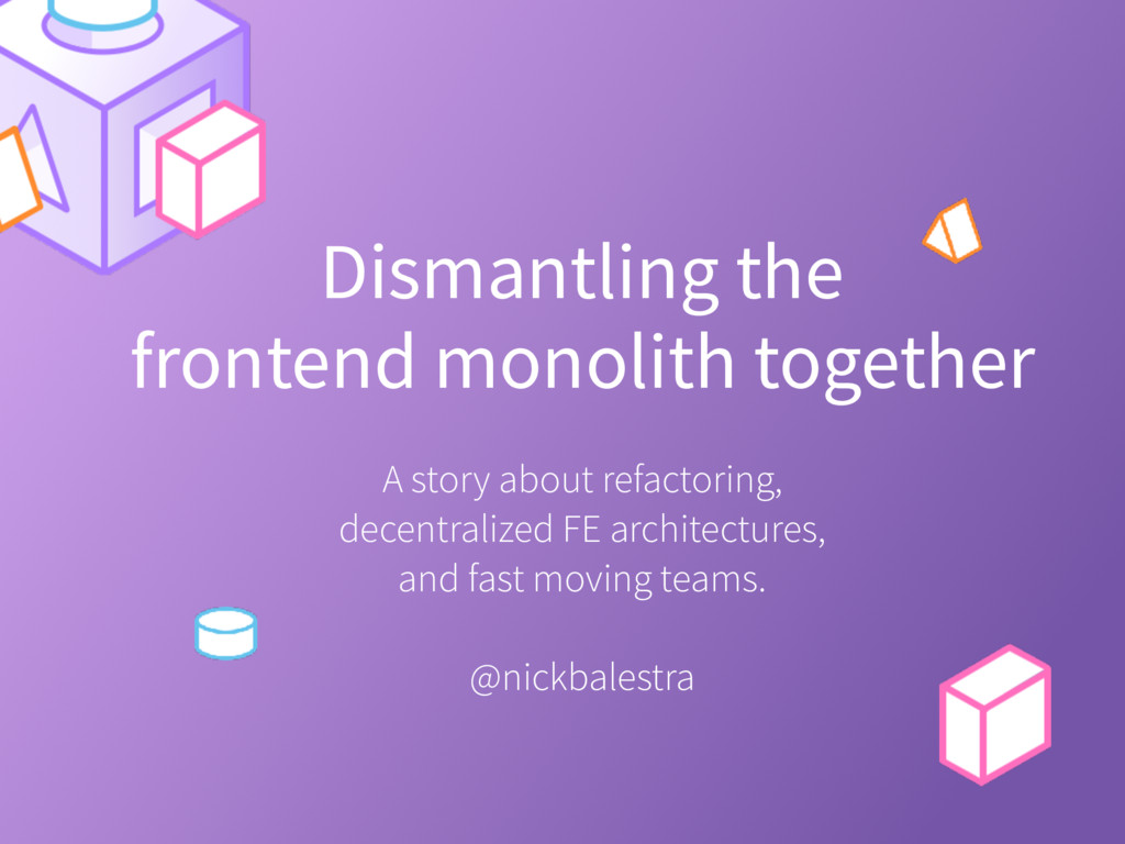 Dismantling the frontend monolith together A st...