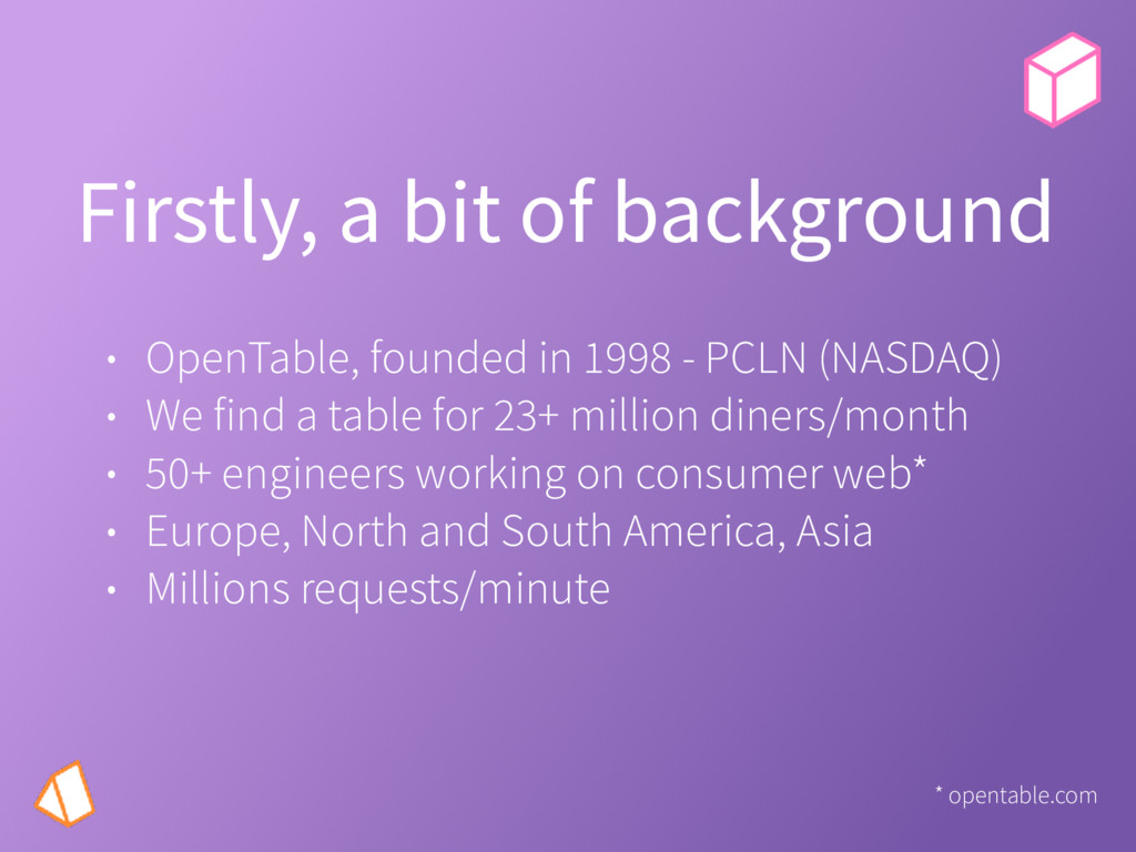 Firstly, a bit of background • OpenTable, found...