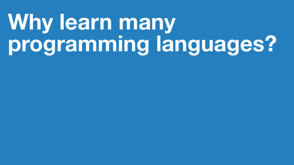 Why learn many programming languages?