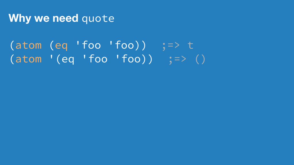 Why we need quote (atom (eq 'foo 'foo)) ;=> t (...