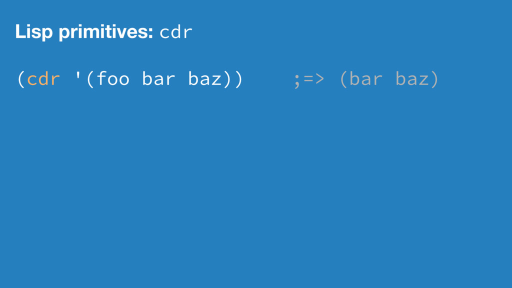 Lisp primitives: cdr (cdr '(foo bar baz)) ;=> (...
