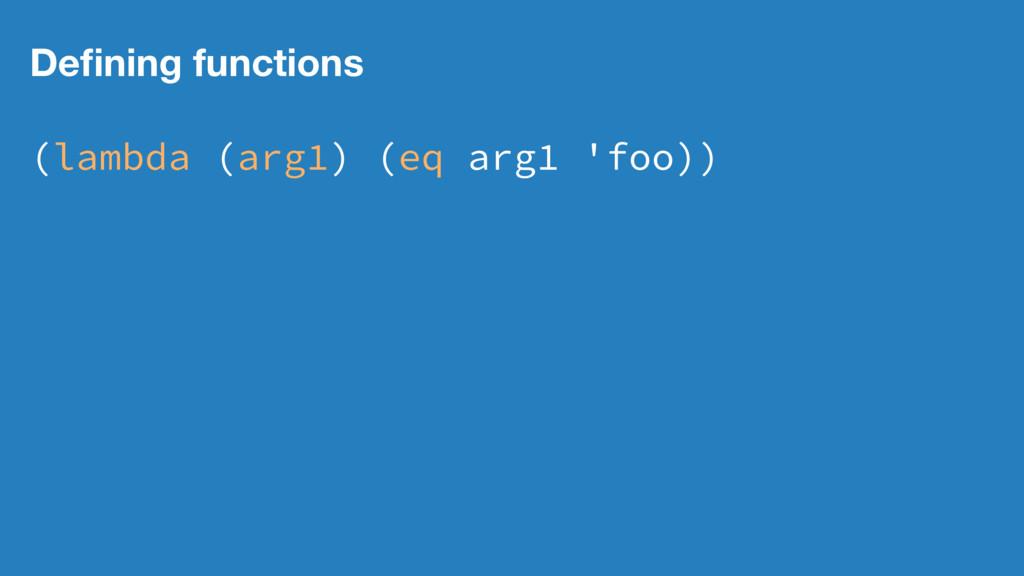 Defining functions (lambda (arg1) (eq arg1 'foo))