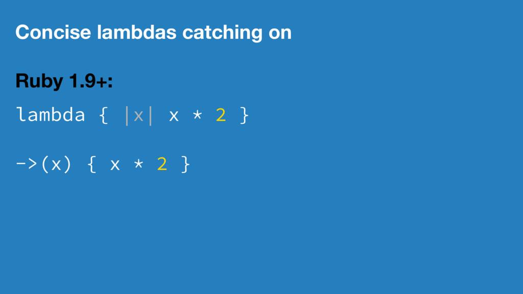 Concise lambdas catching on Ruby 1.9+: lambda {...