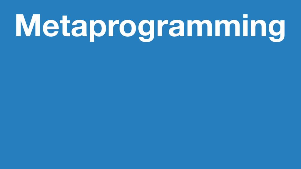 Metaprogramming