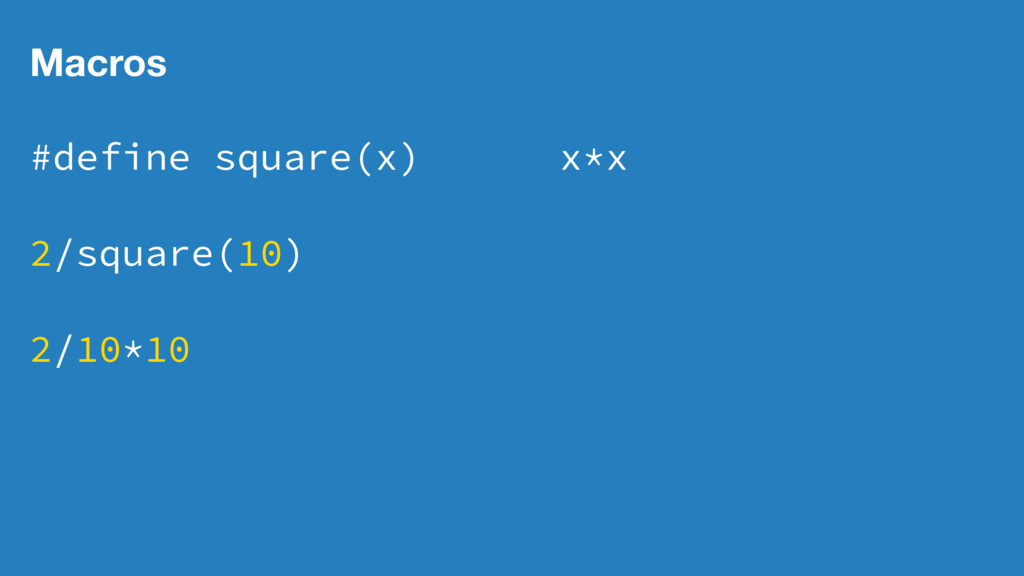 Macros #define square(x) x*x 2/square(10) 2/10*...