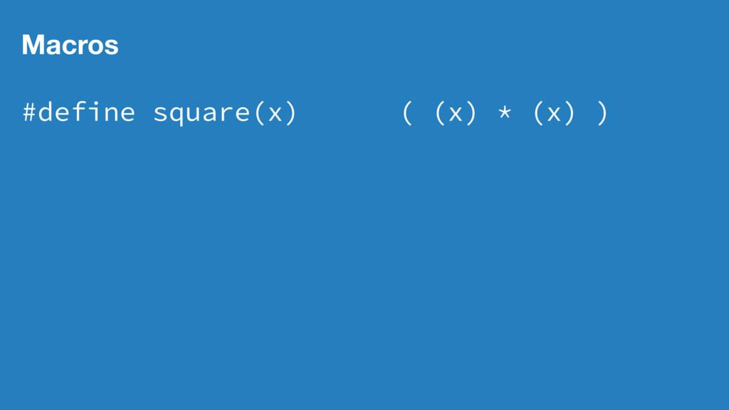 Macros #define square(x) ( (x) * (x) )