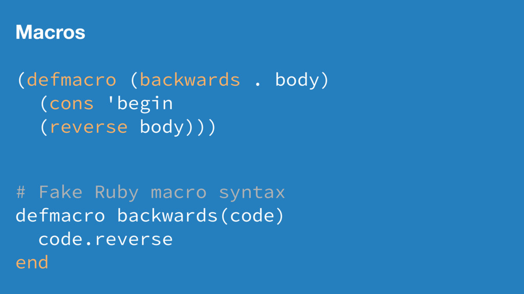 Macros (defmacro (backwards . body) (cons 'begi...