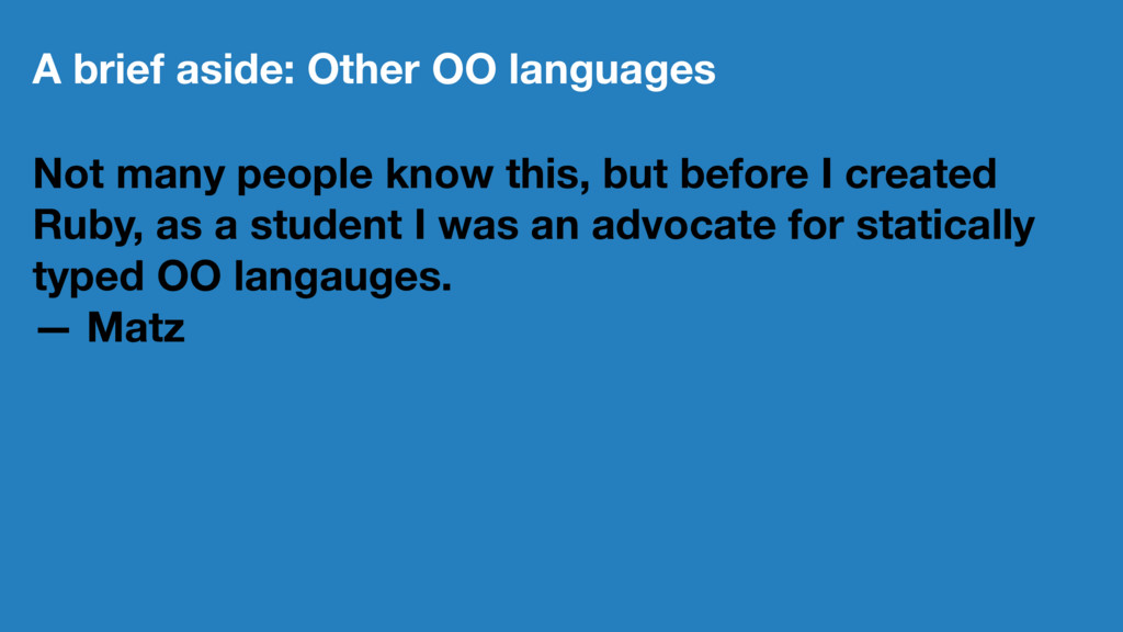 A brief aside: Other OO languages Not many peop...