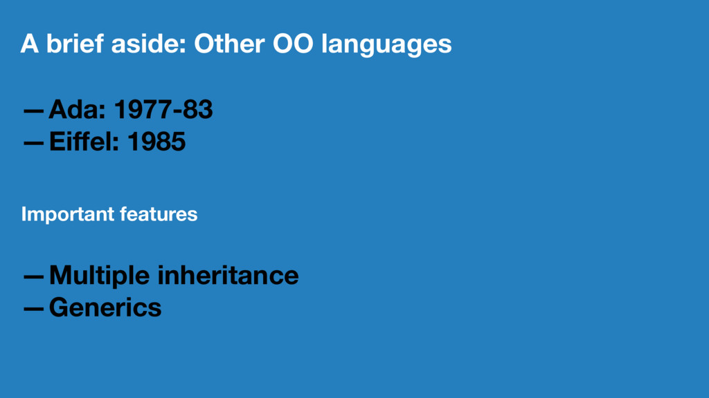 A brief aside: Other OO languages —Ada: 1977-83...