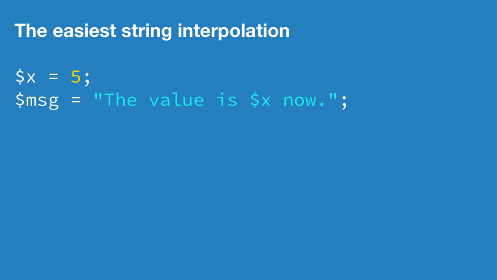 The easiest string interpolation $x = 5; $msg =...