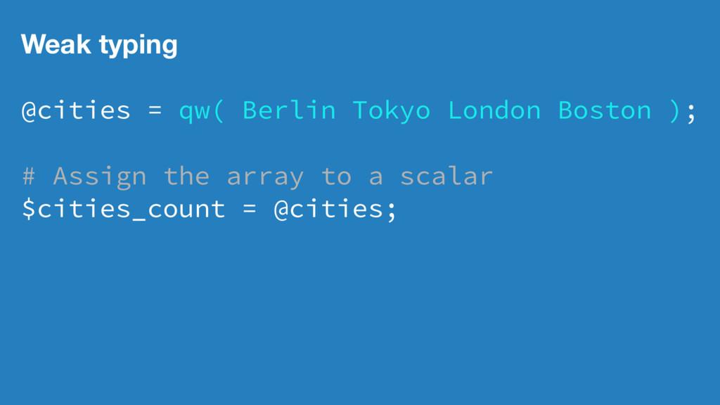 Weak typing @cities = qw( Berlin Tokyo London B...