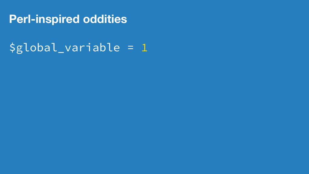 Perl-inspired oddities $global_variable = 1