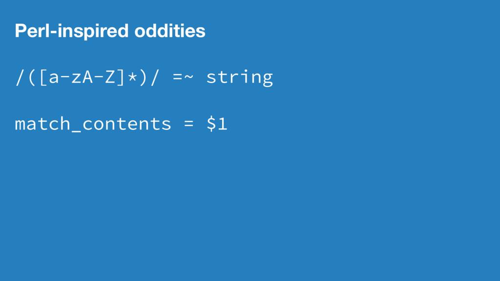 Perl-inspired oddities /([a-zA-Z]*)/ =~ string ...